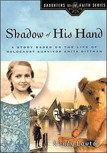 Shadow of His Hand: A Story Based on the Life of Holocaust Survivor Anita Dittman