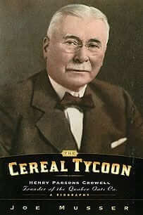 The Cereal Tycoon: Henry Parsons Crowell – Founder of the Quaker Oats Co.