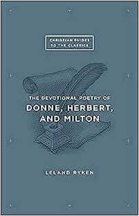 Christian Guides to the Classics: The Devotional Poetry of Donne, Herbert, and Milton
