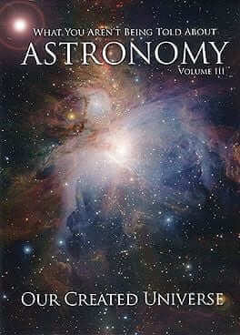 What You Aren't Being Told About Astronomy: Our Created Universe DVD