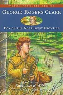 George Rogers Clark: Boy of the Northwest Frontier