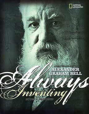 Always Inventing: A Photobiography of Alexander Graham Bell
