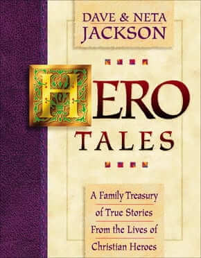 Hero Tales Vol I: A Family Treasure of True Stories from the Lives of Christian Heroes