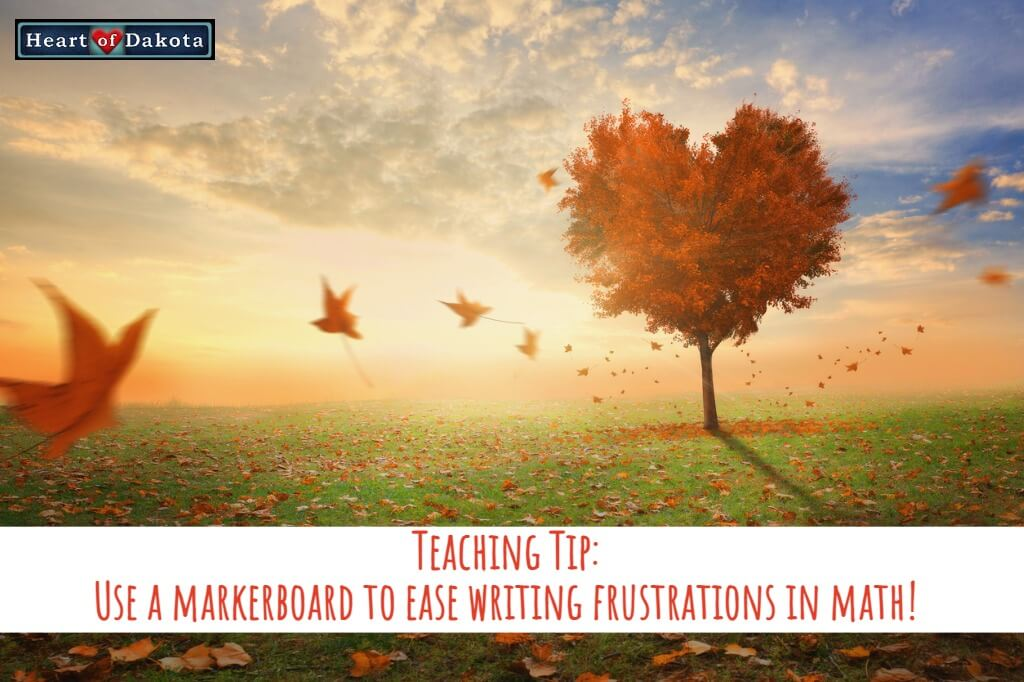 Heart of Dakota - Teaching Tip - Use a markerboard to ease writing frustrations in math