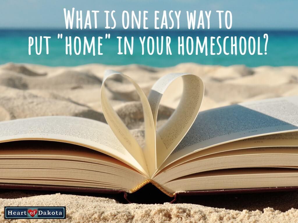 Heart of Dakota - Teaching Tip - Easy way to put home in homeschool