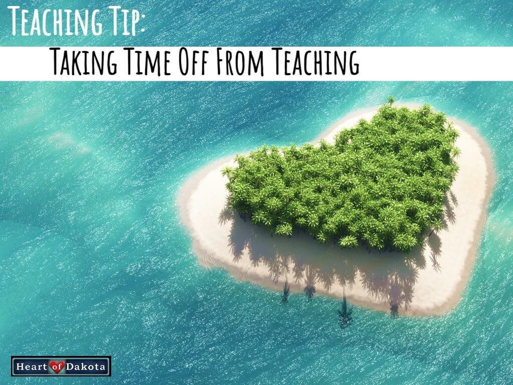 Heart of Dakota - Teaching Tip - Time off summer