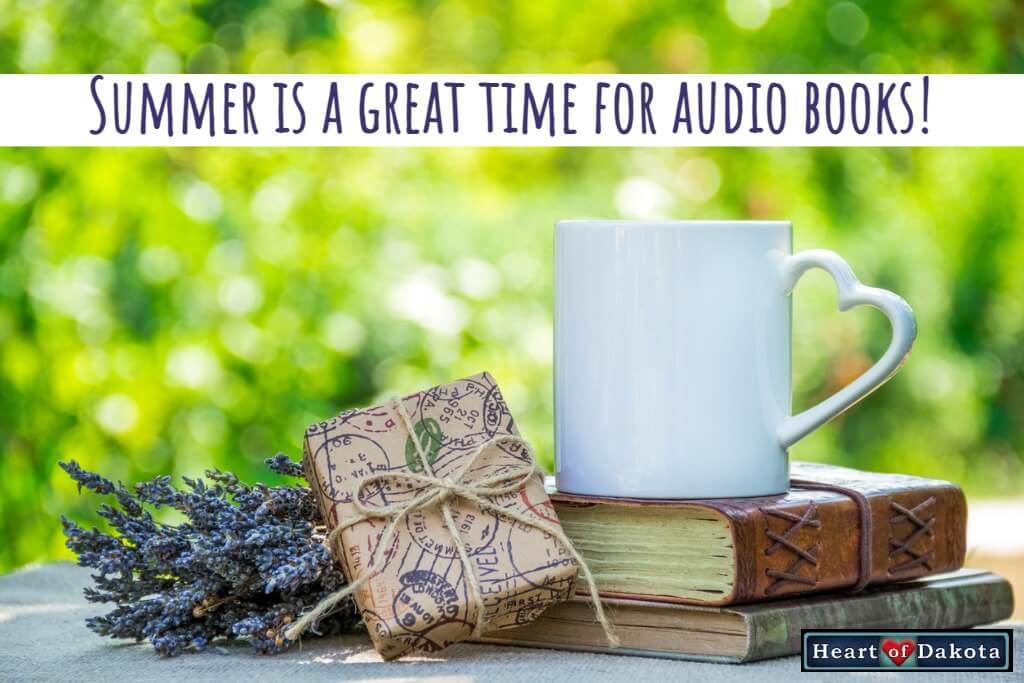 Heart of Dakota - Teaching Tip - Summer is a Great Time for Audiobooks
