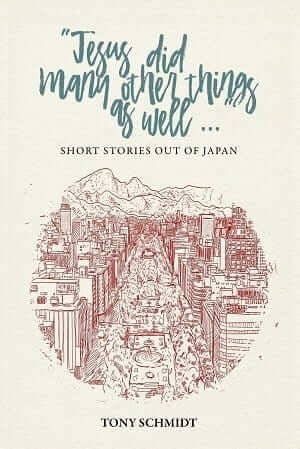 Jesus did Many Other Things as Well: Short Stories Out of Japan