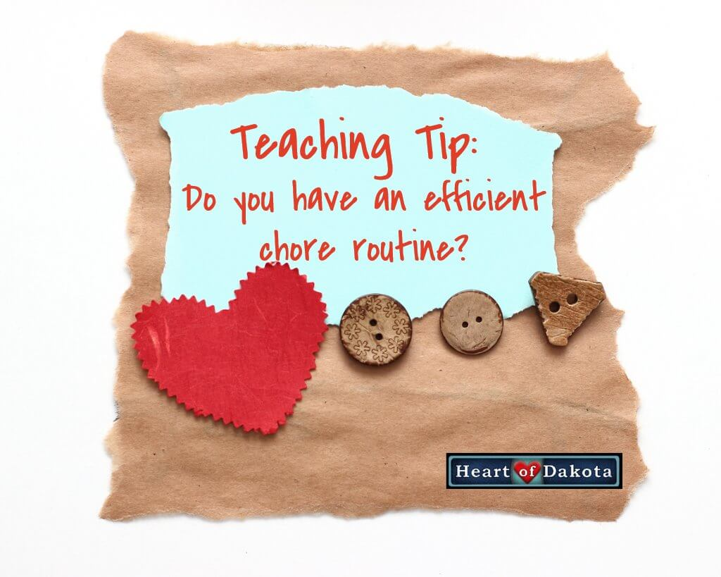 Heart of Dakota Teaching Tip - Do you have an efficient chore routine?