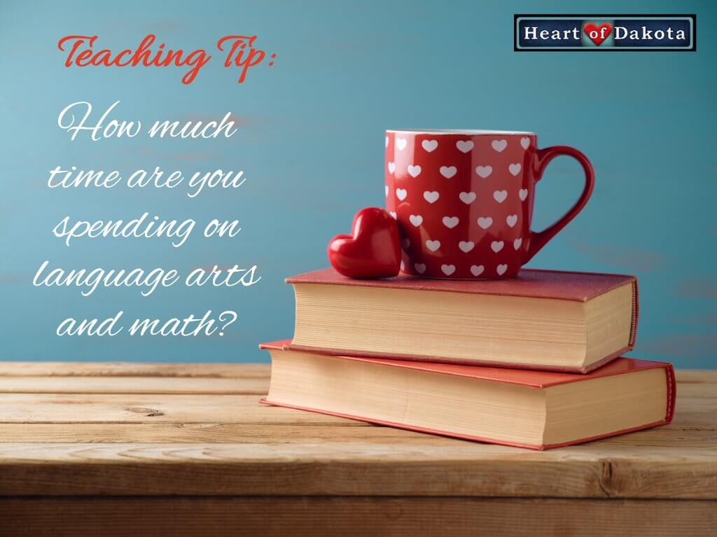 Heart of Dakota - Teaching Tip - How much time are you spending on language arts and math?