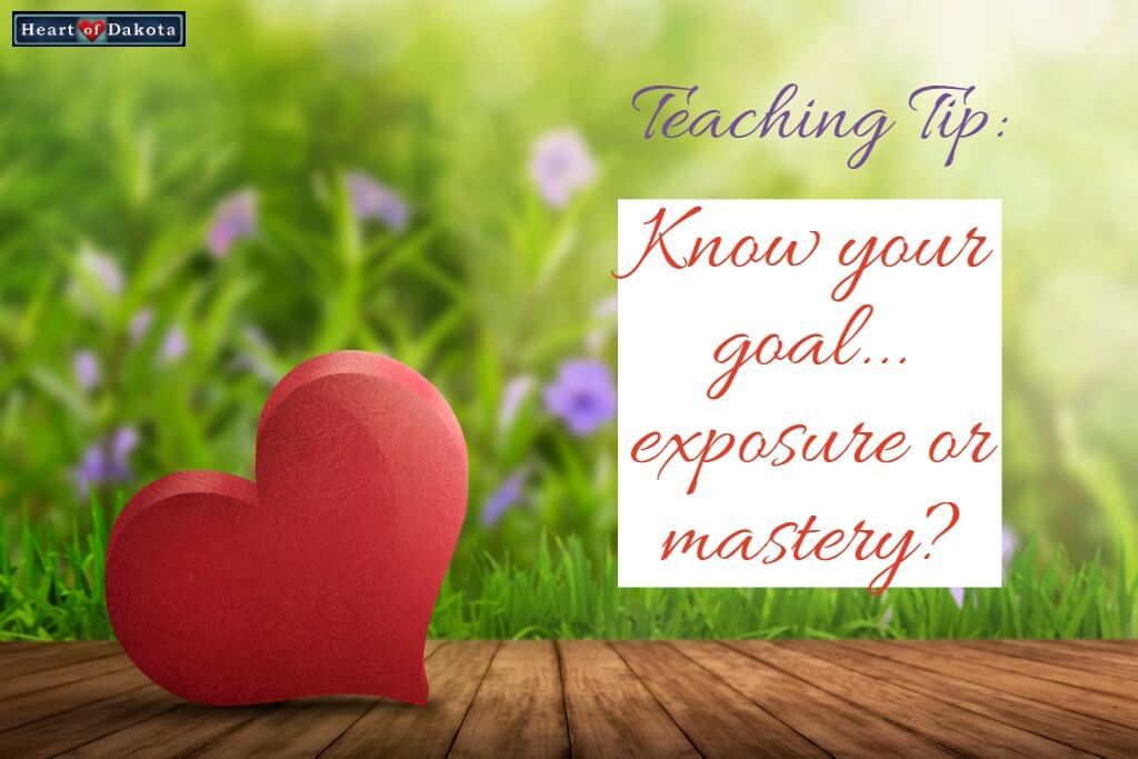 Know your goal…exposure or mastery?