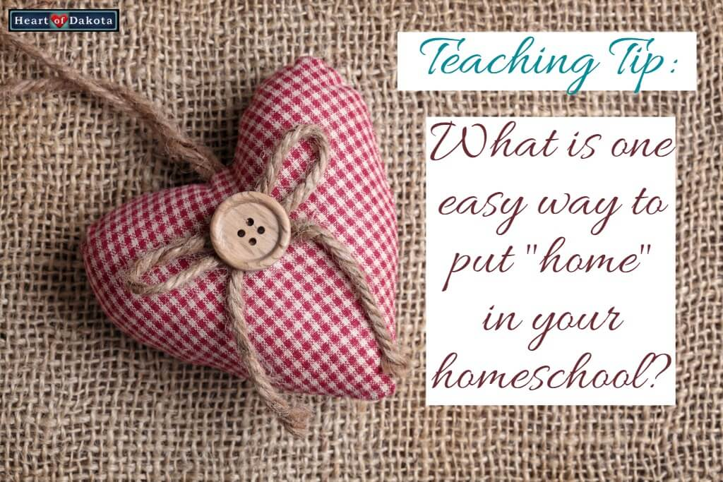 """What is one easy way to put""""home"""" in your homeschool?"""