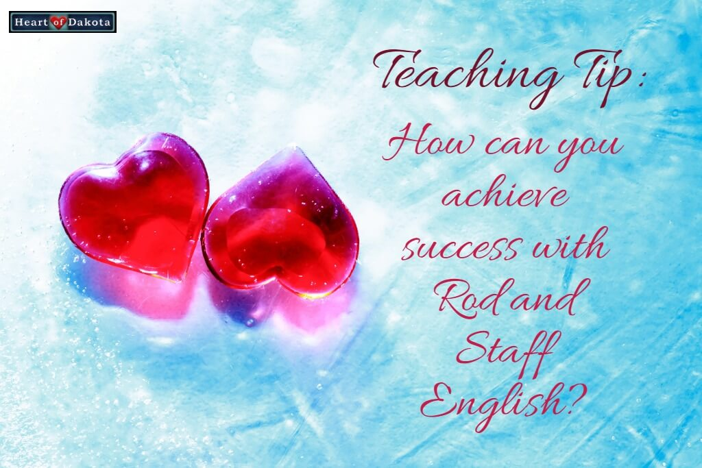 Heart of Dakota Teaching Tip Achieve Success with Rod and Staff English