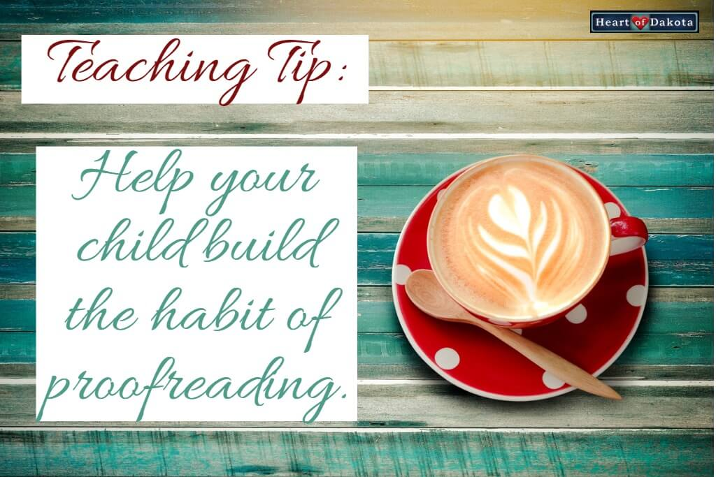 Heart of Dakota Teaching Tip - Help your child build the habit of proofreading
