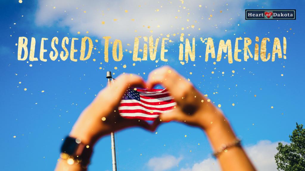 Heart of Dakota Tidbit - Blessed to live in America