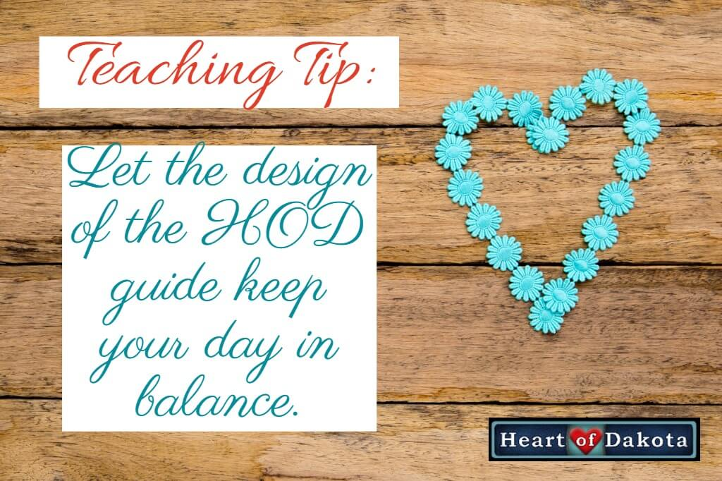 Heart of Dakota Teaching Tip - Let the design of the HOD guide keep your day in balance.