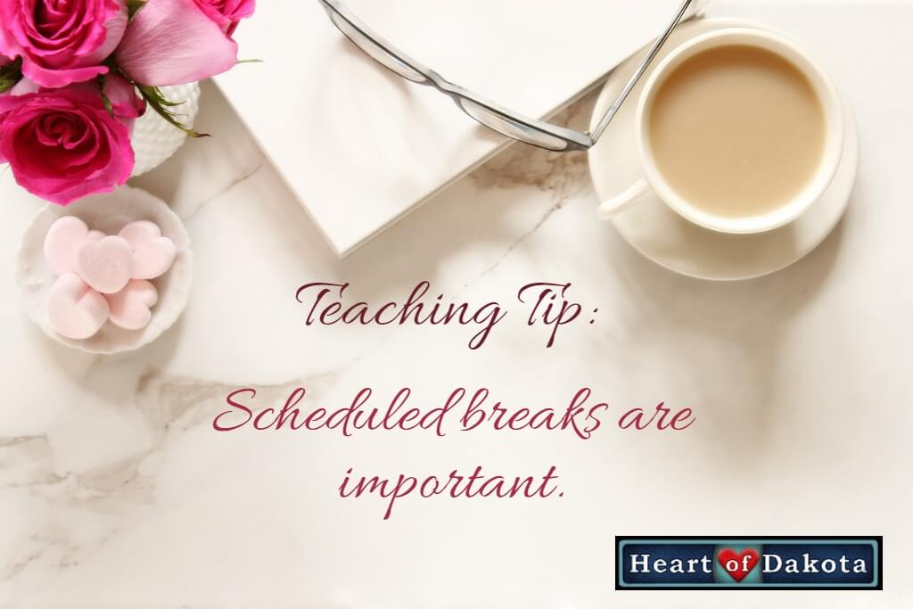 Heart of Dakota Teaching Tip - Scheduled breaks are important.