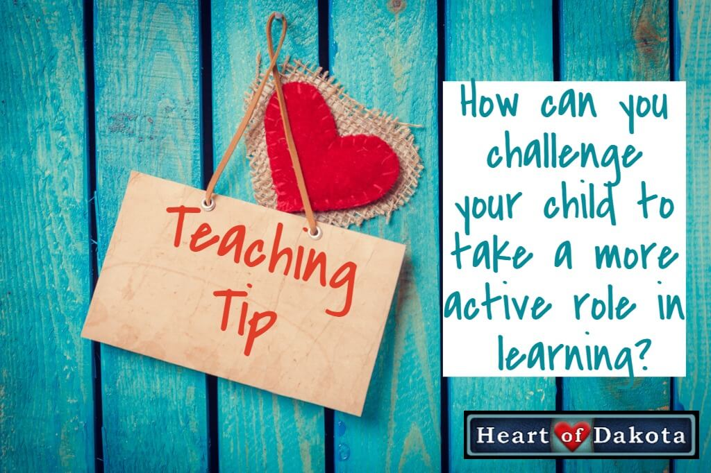 Heart of Dakota Teaching Tip - How can your challenge your child to take a more active role in learning?