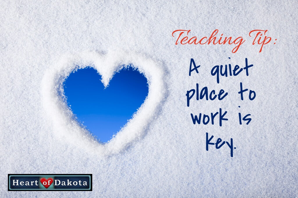 Heart of Dakota Teaching Tip - A quiet place to work is key