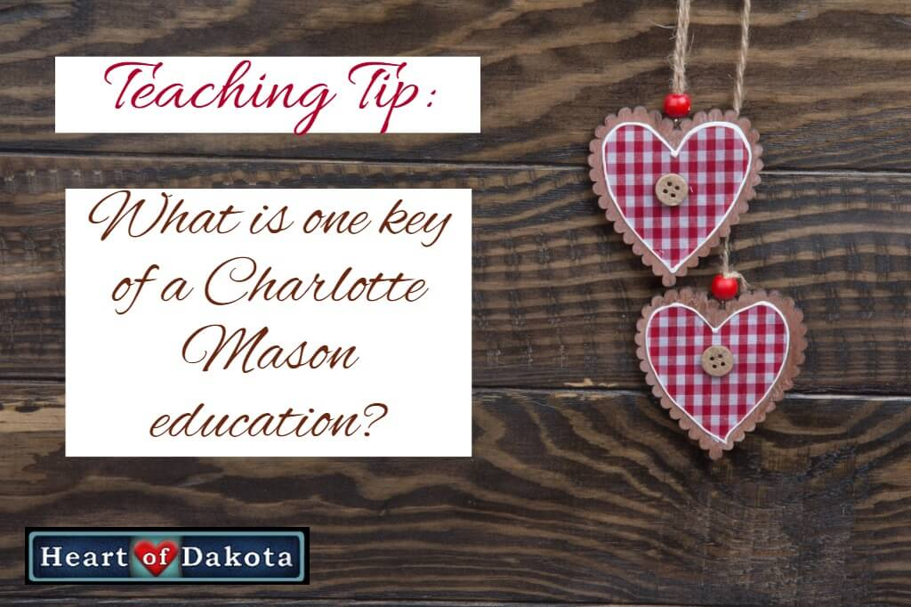 Heart of Dakota Teaching Tip - What is one key of a Charlotte Mason education?