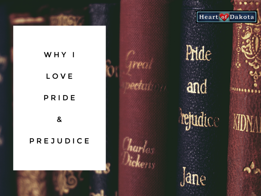 History with Heart of Dakota - Why I Love Pride and Prejudice